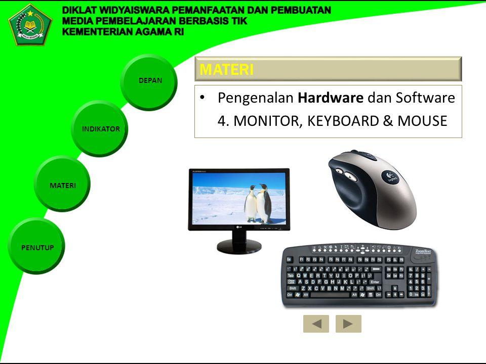 DEPAN INDIKATOR MATERI PENUTUP MATERI Pengenalan Hardware dan Software 4. MONITOR, KEYBOARD & MOUSE
