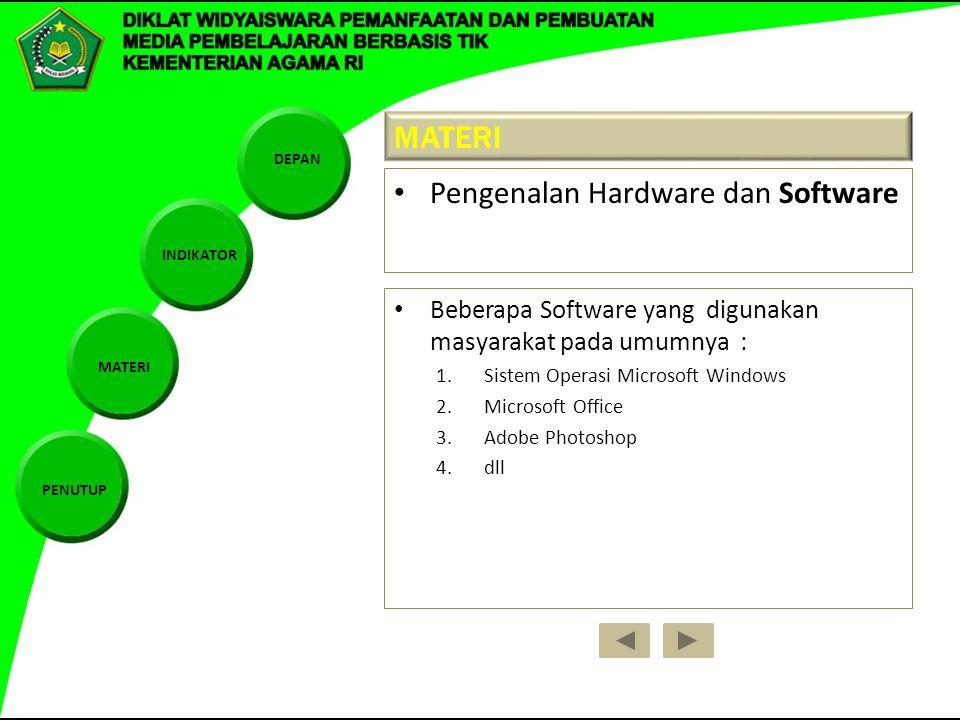 DEPAN INDIKATOR MATERI PENUTUP MATERI Pengenalan Hardware dan Software Beberapa Software yang digunakan masyarakat pada umumnya : 1.Sistem Operasi Mic