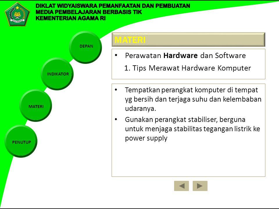 DEPAN INDIKATOR MATERI PENUTUP MATERI Perawatan Hardware dan Software 1. Tips Merawat Hardware Komputer Tempatkan perangkat komputer di tempat yg bers