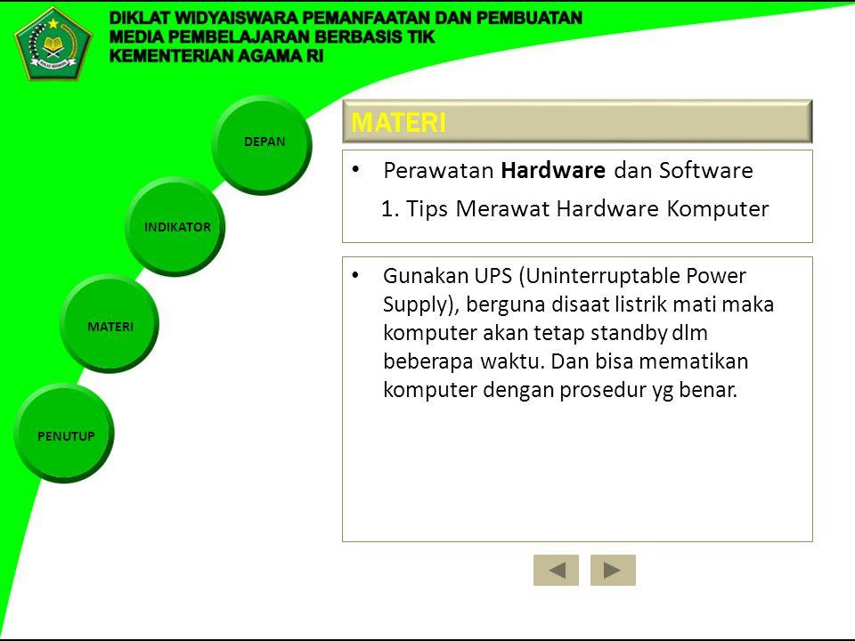 DEPAN INDIKATOR MATERI PENUTUP MATERI Perawatan Hardware dan Software 1. Tips Merawat Hardware Komputer Gunakan UPS (Uninterruptable Power Supply), be