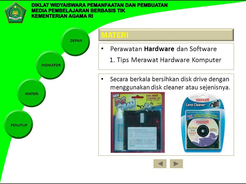 DEPAN INDIKATOR MATERI PENUTUP MATERI Perawatan Hardware dan Software 1. Tips Merawat Hardware Komputer Secara berkala bersihkan disk drive dengan men