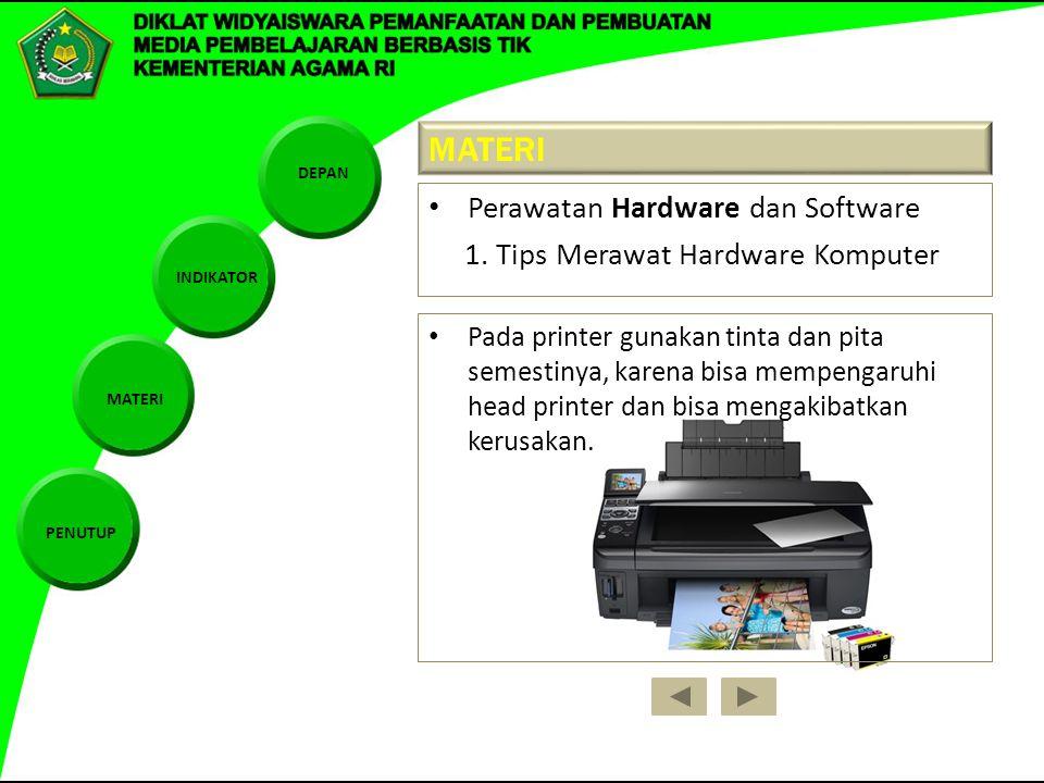 DEPAN INDIKATOR MATERI PENUTUP MATERI Perawatan Hardware dan Software 1. Tips Merawat Hardware Komputer Pada printer gunakan tinta dan pita semestinya