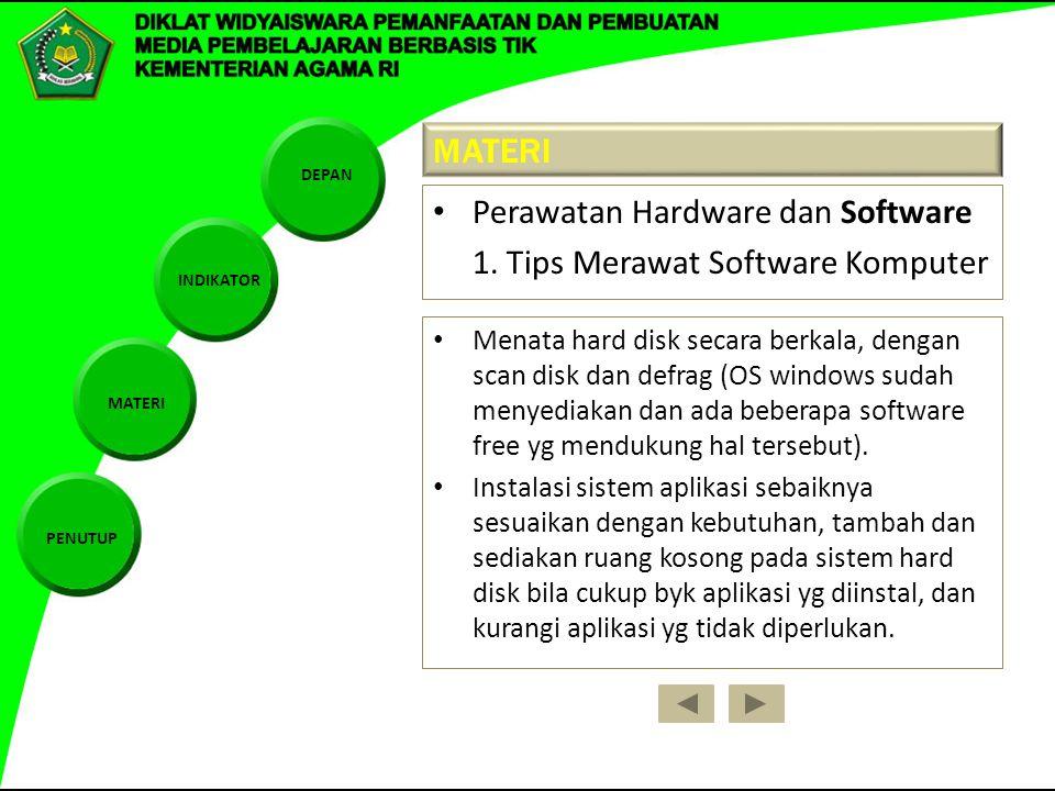 DEPAN INDIKATOR MATERI PENUTUP Menata hard disk secara berkala, dengan scan disk dan defrag (OS windows sudah menyediakan dan ada beberapa software free yg mendukung hal tersebut).