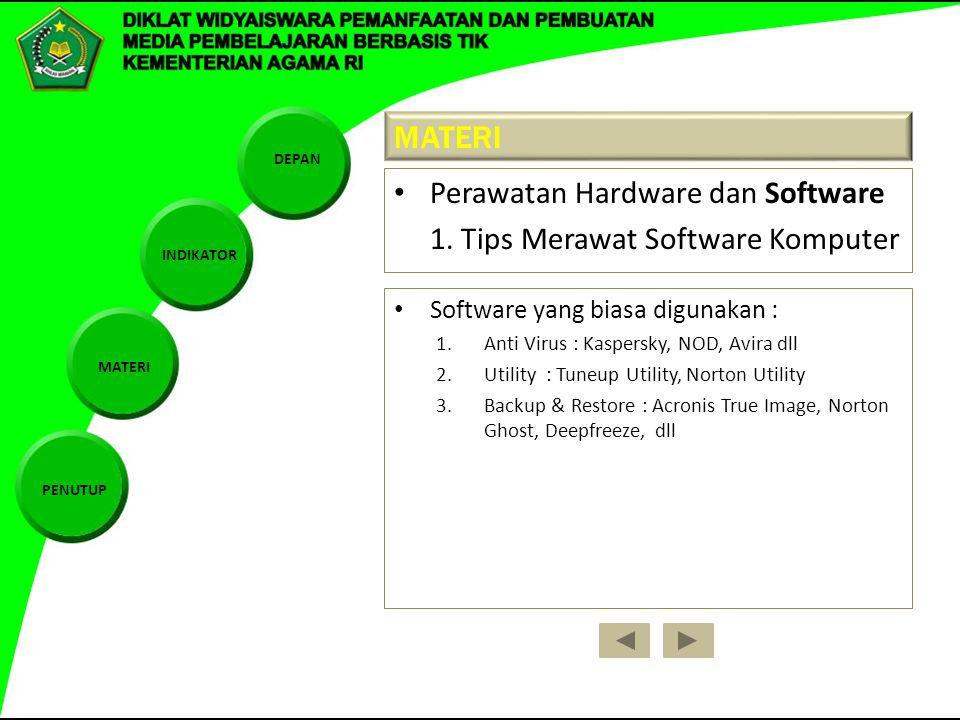 DEPAN INDIKATOR MATERI PENUTUP Software yang biasa digunakan : 1.Anti Virus : Kaspersky, NOD, Avira dll 2.Utility : Tuneup Utility, Norton Utility 3.B