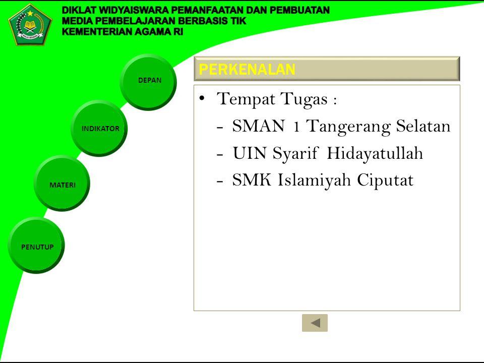 DEPAN INDIKATOR MATERI PENUTUP PERKENALAN Tempat Tugas : - SMAN 1 Tangerang Selatan - UIN Syarif Hidayatullah - SMK Islamiyah Ciputat