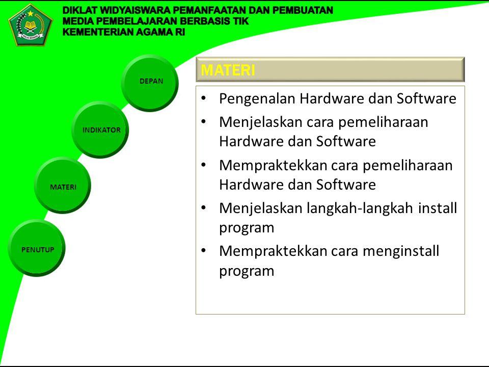 DEPAN INDIKATOR MATERI PENUTUP MATERI Pengenalan Hardware dan Software Menjelaskan cara pemeliharaan Hardware dan Software Mempraktekkan cara pemeliharaan Hardware dan Software Menjelaskan langkah-langkah install program Mempraktekkan cara menginstall program