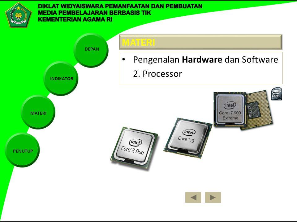 DEPAN INDIKATOR MATERI PENUTUP MATERI Pengenalan Hardware dan Software 2. Processor