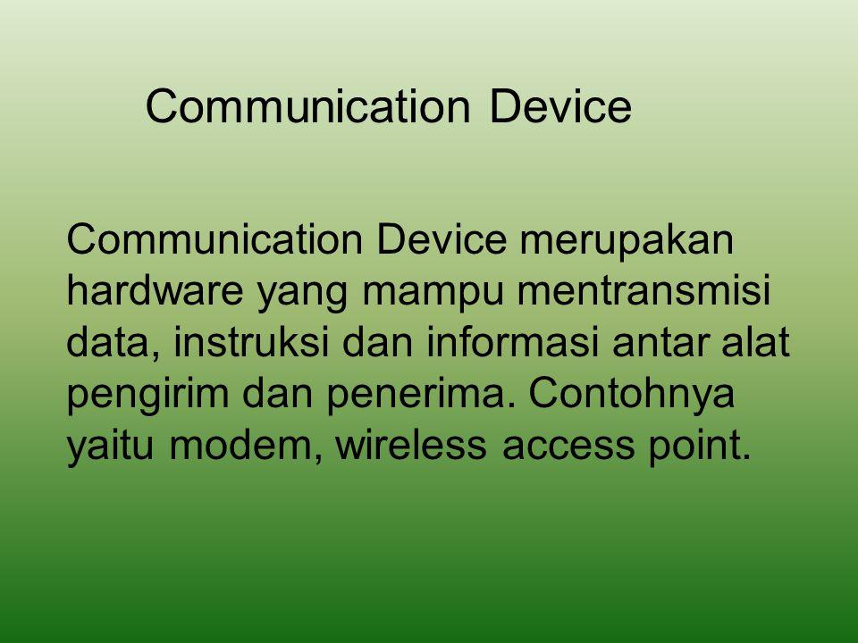 Communication Device Communication Device merupakan hardware yang mampu mentransmisi data, instruksi dan informasi antar alat pengirim dan penerima. C