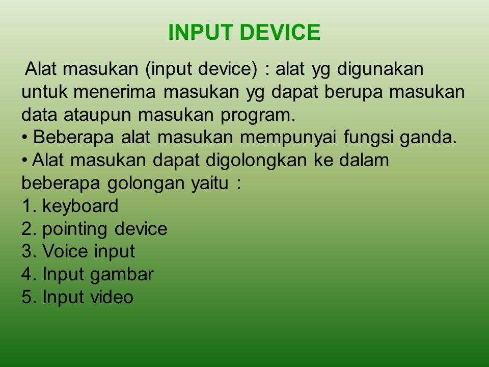 INPUT DEVICE Alat masukan (input device) : alat yg digunakan untuk menerima masukan yg dapat berupa masukan data ataupun masukan program. Beberapa ala