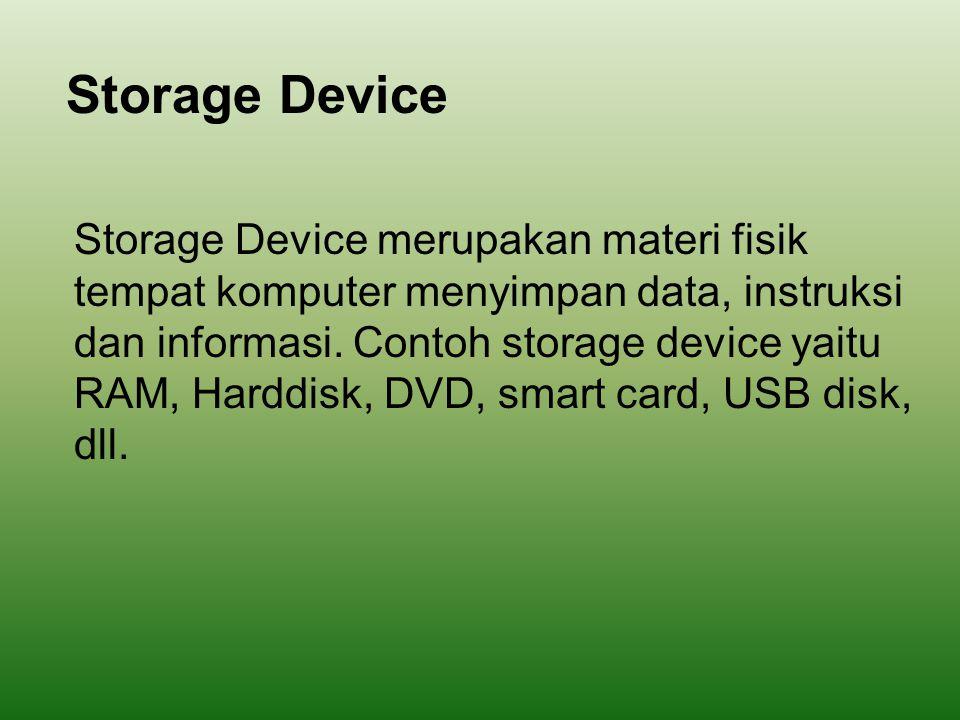 Storage Device Storage Device merupakan materi fisik tempat komputer menyimpan data, instruksi dan informasi. Contoh storage device yaitu RAM, Harddis