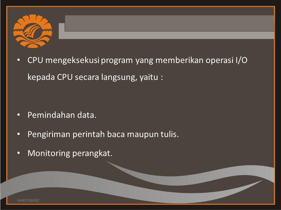 CPU mengeksekusi program yang memberikan operasi I/O kepada CPU secara langsung, yaitu : Pemindahan data.