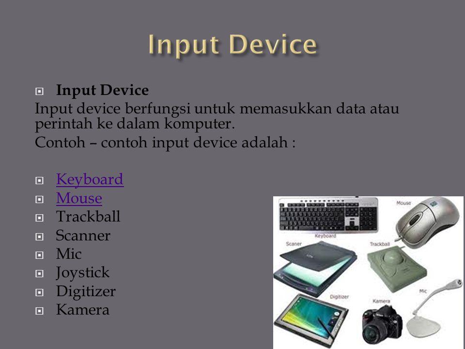  Input Device Input device berfungsi untuk memasukkan data atau perintah ke dalam komputer.