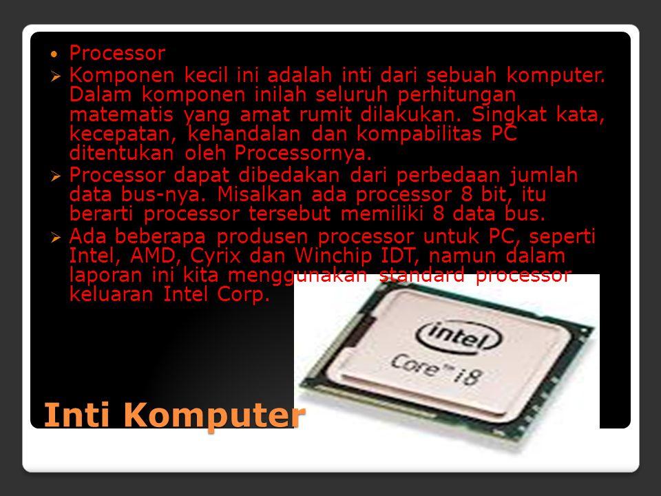 Inti Komputer Processor  Komponen kecil ini adalah inti dari sebuah komputer.
