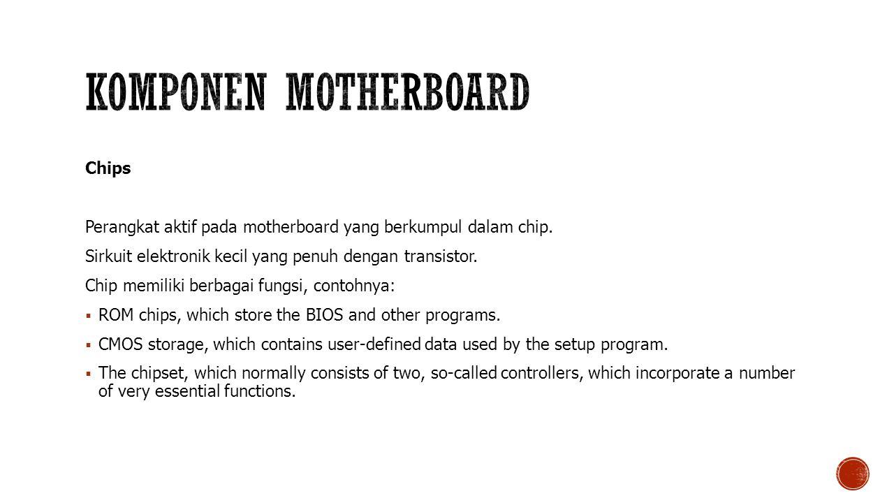 Chips Perangkat aktif pada motherboard yang berkumpul dalam chip.