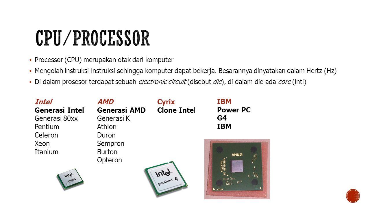  Processor (CPU) merupakan otak dari komputer  Mengolah instruksi-instruksi sehingga komputer dapat bekerja.