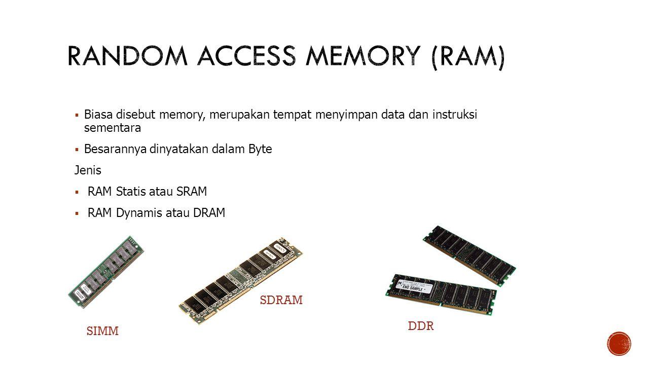 SIMM SDRAM DDR  Biasa disebut memory, merupakan tempat menyimpan data dan instruksi sementara  Besarannya dinyatakan dalam Byte Jenis  RAM Statis atau SRAM  RAM Dynamis atau DRAM
