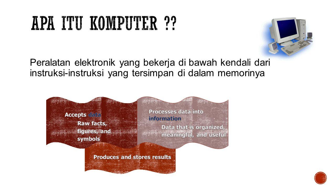 Peralatan elektronik yang bekerja di bawah kendali dari instruksi-instruksi yang tersimpan di dalam memorinya
