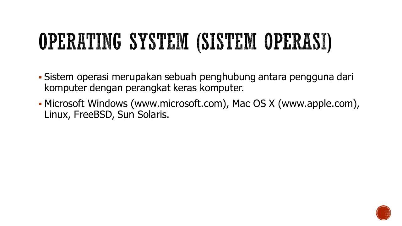  Sistem operasi merupakan sebuah penghubung antara pengguna dari komputer dengan perangkat keras komputer.