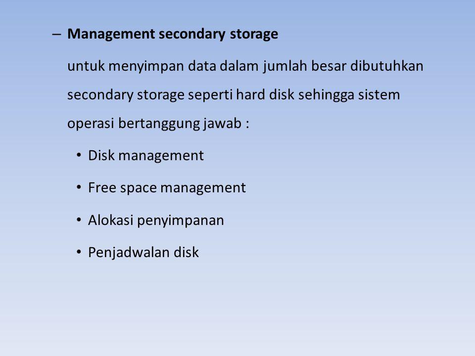 – Management secondary storage untuk menyimpan data dalam jumlah besar dibutuhkan secondary storage seperti hard disk sehingga sistem operasi bertangg
