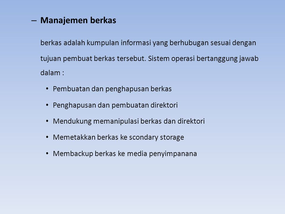 – Manajemen berkas berkas adalah kumpulan informasi yang berhubugan sesuai dengan tujuan pembuat berkas tersebut. Sistem operasi bertanggung jawab dal