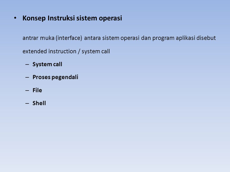 Konsep Instruksi sistem operasi antrar muka (interface) antara sistem operasi dan program aplikasi disebut extended instruction / system call – System
