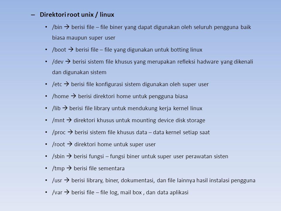 – Direktori root unix / linux /bin  berisi file – file biner yang dapat digunakan oleh seluruh pengguna baik biasa maupun super user /boot  berisi f