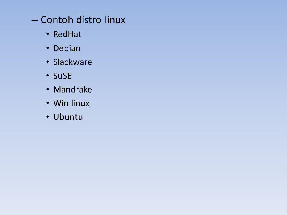 – Contoh distro linux RedHat Debian Slackware SuSE Mandrake Win linux Ubuntu