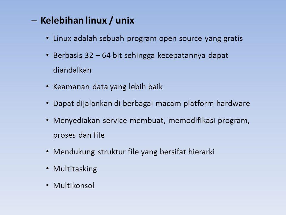 – Kelebihan linux / unix Linux adalah sebuah program open source yang gratis Berbasis 32 – 64 bit sehingga kecepatannya dapat diandalkan Keamanan data