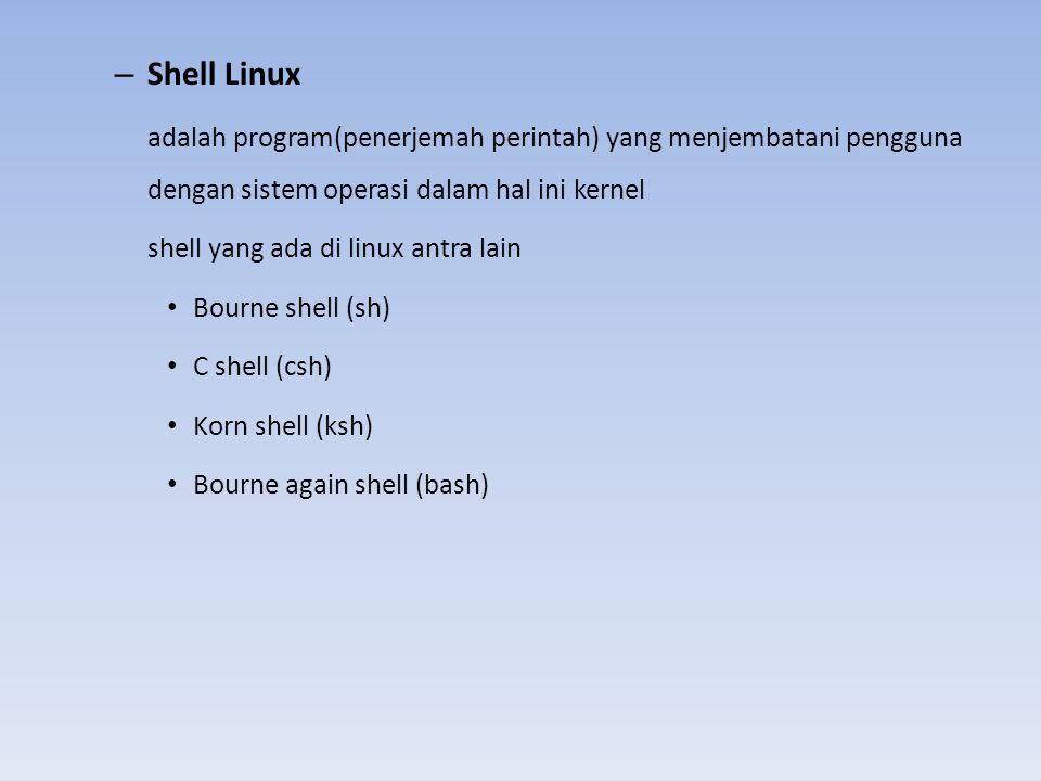 – Shell Linux adalah program(penerjemah perintah) yang menjembatani pengguna dengan sistem operasi dalam hal ini kernel shell yang ada di linux antra