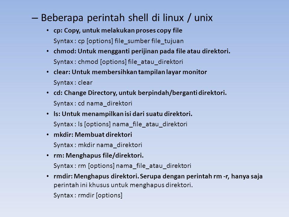 – Beberapa perintah shell di linux / unix cp: Copy, untuk melakukan proses copy file Syntax : cp [options] file_sumber file_tujuan chmod: Untuk mengga