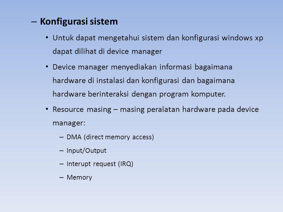 – Konfigurasi sistem Untuk dapat mengetahui sistem dan konfigurasi windows xp dapat dilihat di device manager Device manager menyediakan informasi bag
