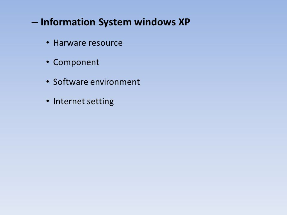 – Information System windows XP Harware resource Component Software environment Internet setting