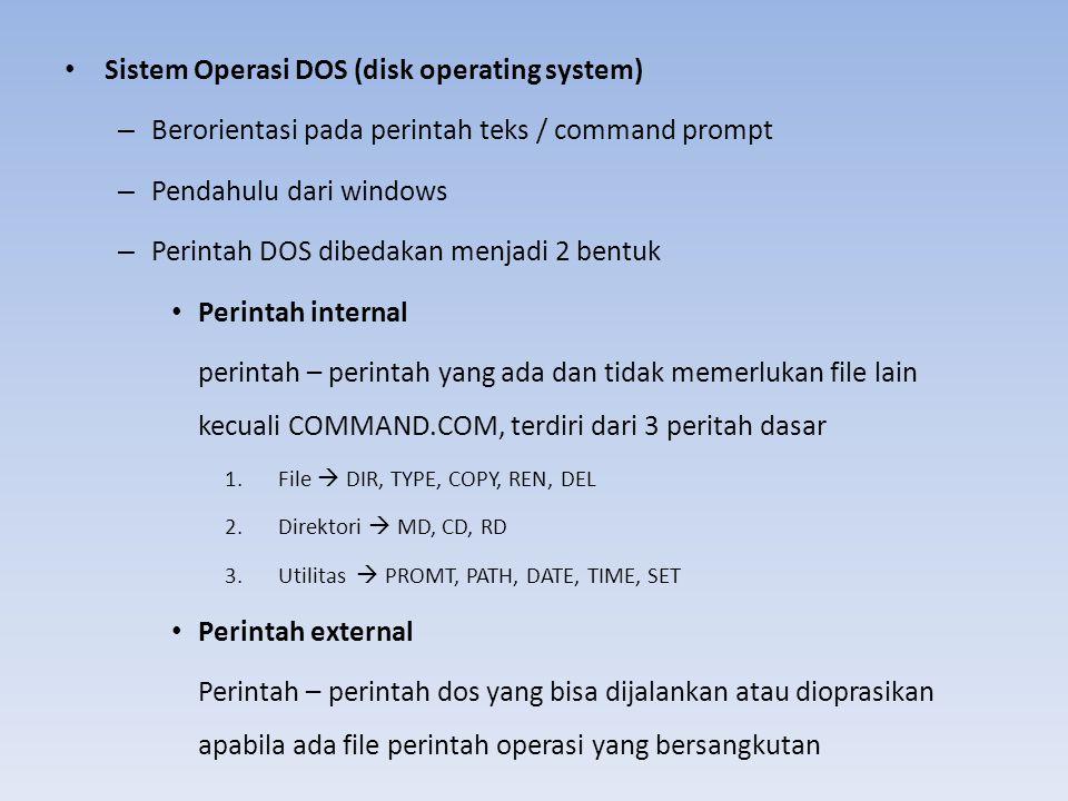 Sistem Operasi DOS (disk operating system) – Berorientasi pada perintah teks / command prompt – Pendahulu dari windows – Perintah DOS dibedakan menjad