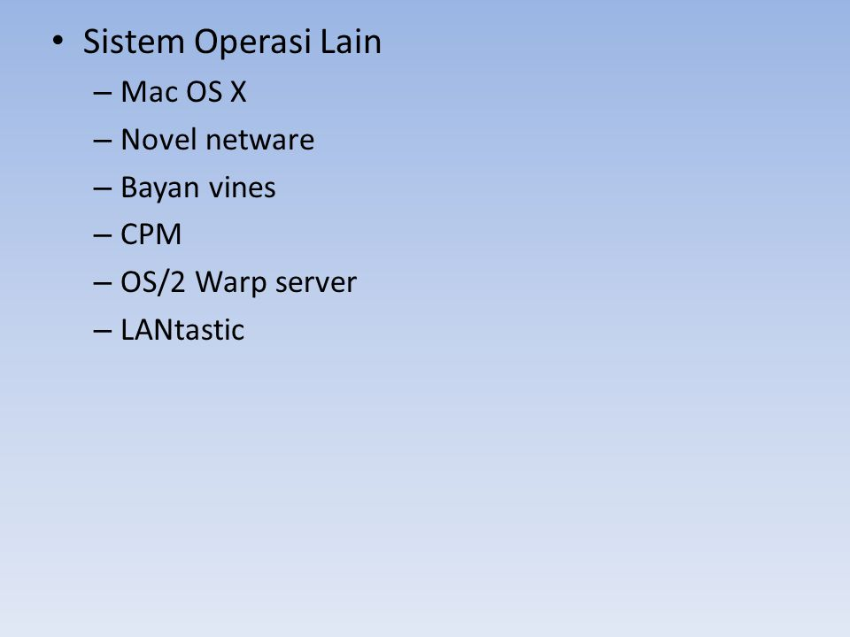 Sistem Operasi Lain – Mac OS X – Novel netware – Bayan vines – CPM – OS/2 Warp server – LANtastic