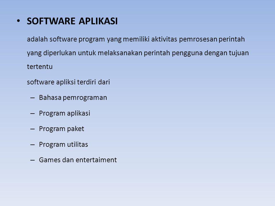 SOFTWARE APLIKASI adalah software program yang memiliki aktivitas pemrosesan perintah yang diperlukan untuk melaksanakan perintah pengguna dengan tuju