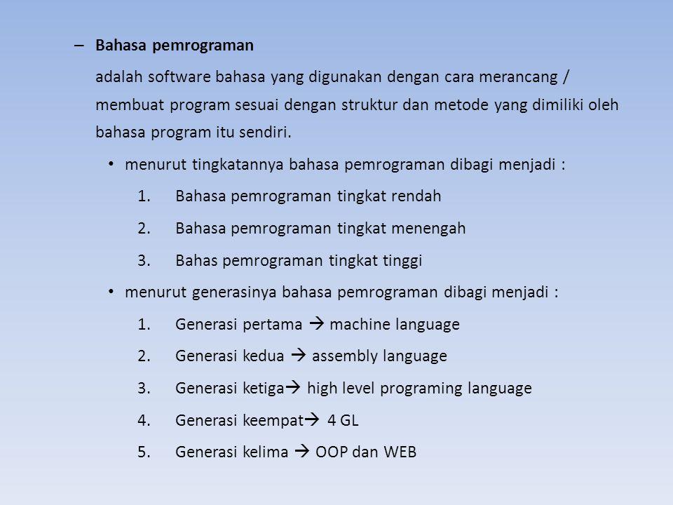– Bahasa pemrograman adalah software bahasa yang digunakan dengan cara merancang / membuat program sesuai dengan struktur dan metode yang dimiliki ole