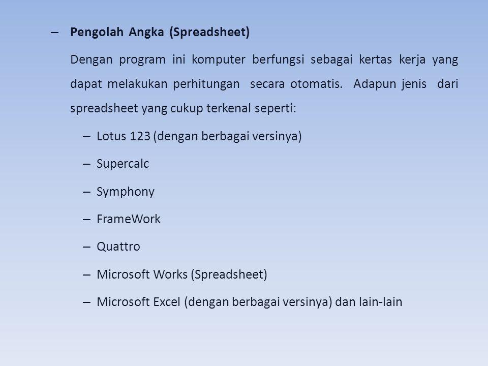 – Pengolah Angka (Spreadsheet) Dengan program ini komputer berfungsi sebagai kertas kerja yang dapat melakukan perhitungan secara otomatis. Adapun jen