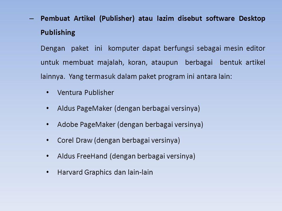 – Pembuat Artikel (Publisher) atau lazim disebut software Desktop Publishing Dengan paket ini komputer dapat berfungsi sebagai mesin editor untuk memb