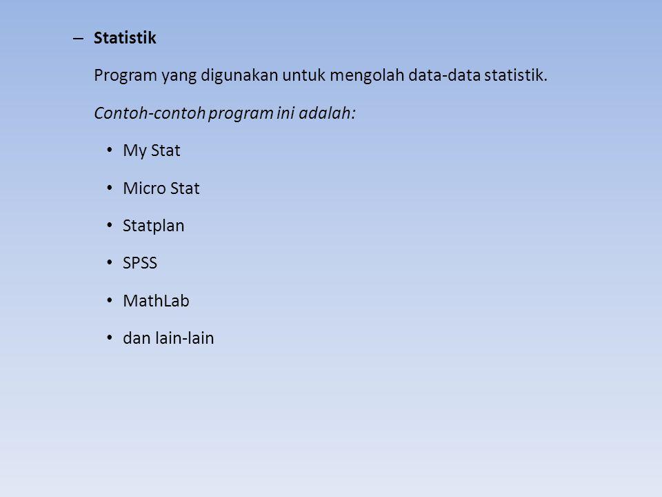 – Statistik Program yang digunakan untuk mengolah data-data statistik. Contoh-contoh program ini adalah: My Stat Micro Stat Statplan SPSS MathLab dan