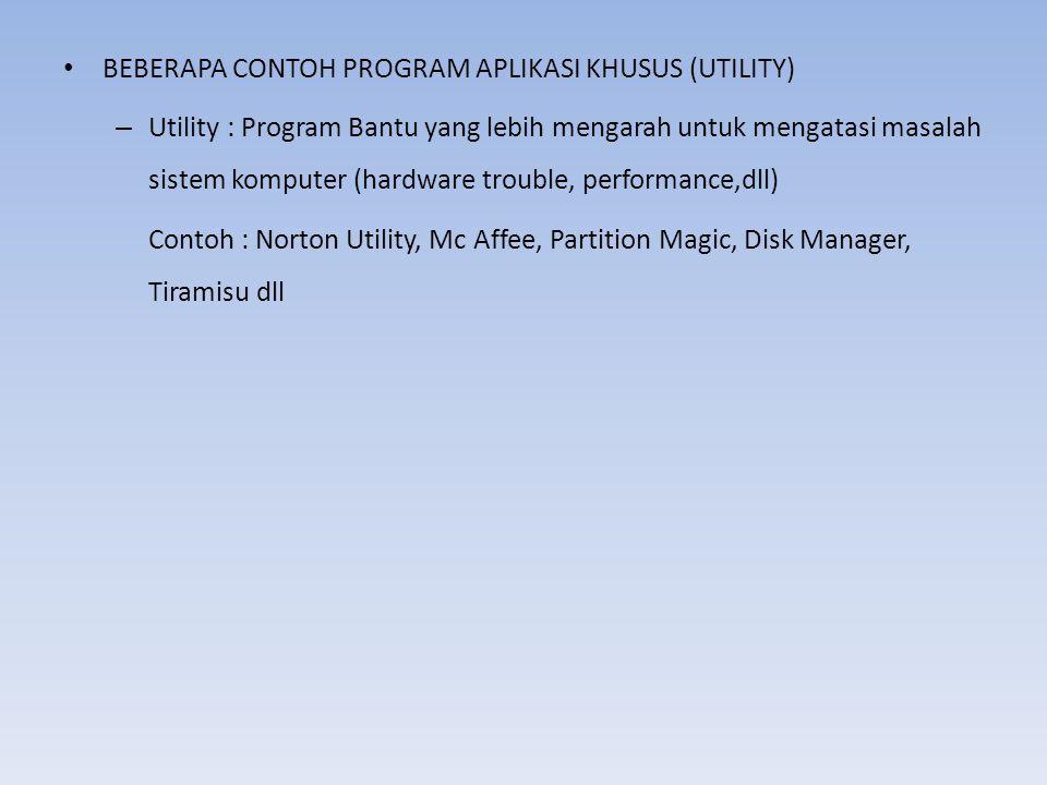 BEBERAPA CONTOH PROGRAM APLIKASI KHUSUS (UTILITY) – Utility : Program Bantu yang lebih mengarah untuk mengatasi masalah sistem komputer (hardware trou