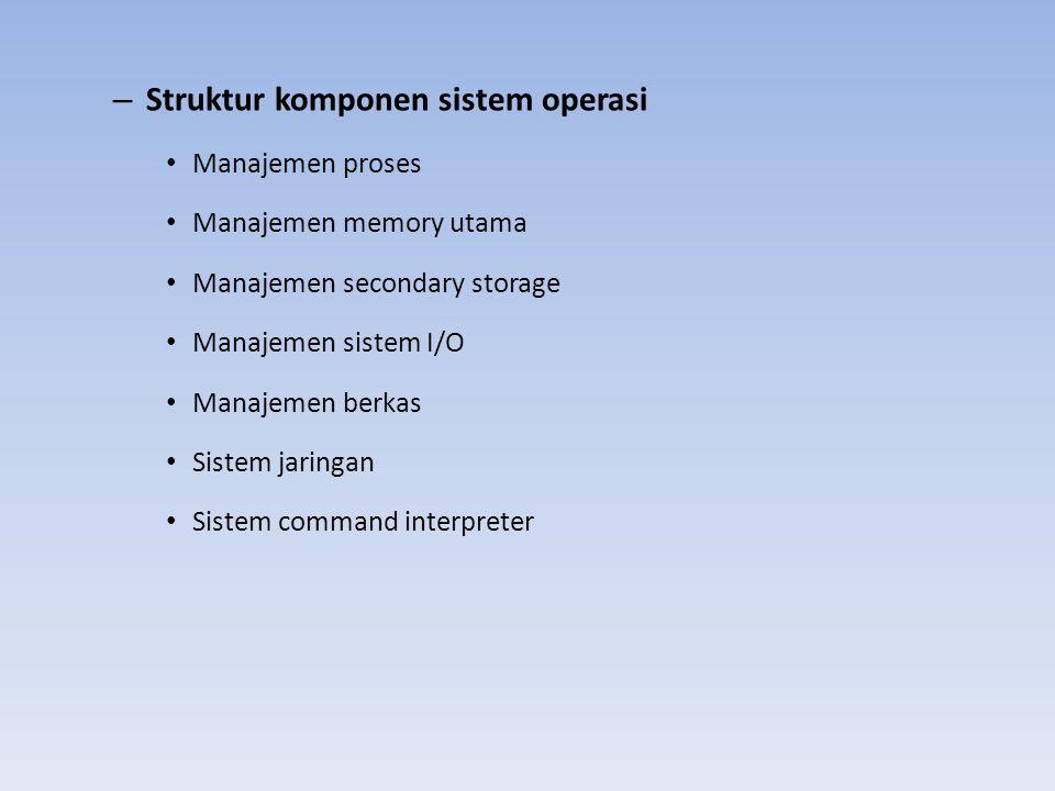 – Struktur komponen sistem operasi Manajemen proses Manajemen memory utama Manajemen secondary storage Manajemen sistem I/O Manajemen berkas Sistem ja