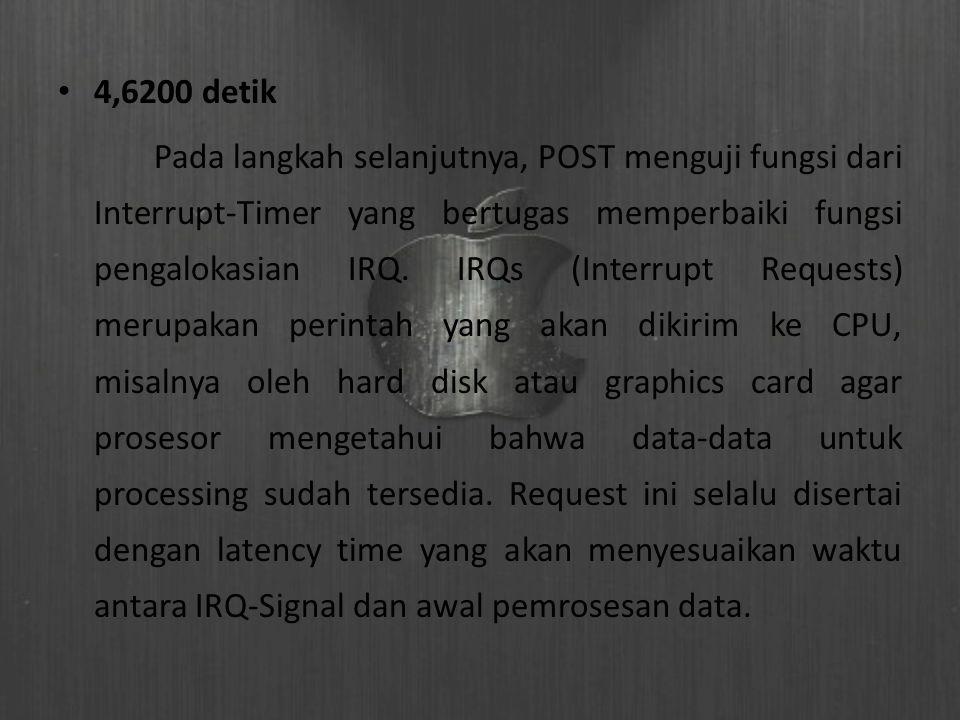 4,6200 detik Pada langkah selanjutnya, POST menguji fungsi dari Interrupt-Timer yang bertugas memperbaiki fungsi pengalokasian IRQ. IRQs (Interrupt Re
