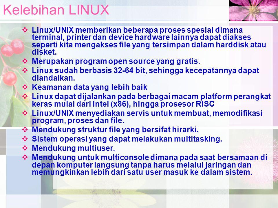Kelebihan LINUX  Linux/UNIX memberikan beberapa proses spesial dimana terminal, printer dan device hardware lainnya dapat diakses seperti kita mengak