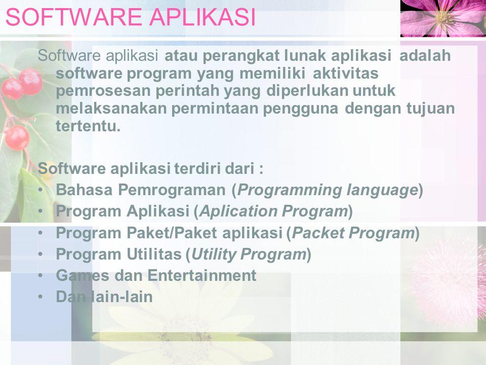 SOFTWARE APLIKASI Software aplikasi atau perangkat lunak aplikasi adalah software program yang memiliki aktivitas pemrosesan perintah yang diperlukan