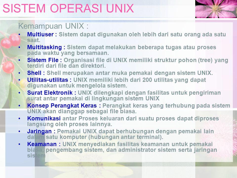 SISTEM OPERASI UNIX Kemampuan UNIX : Multiuser : Sistem dapat digunakan oleh lebih dari satu orang ada satu saat. Multitasking : Sistem dapat melakuka