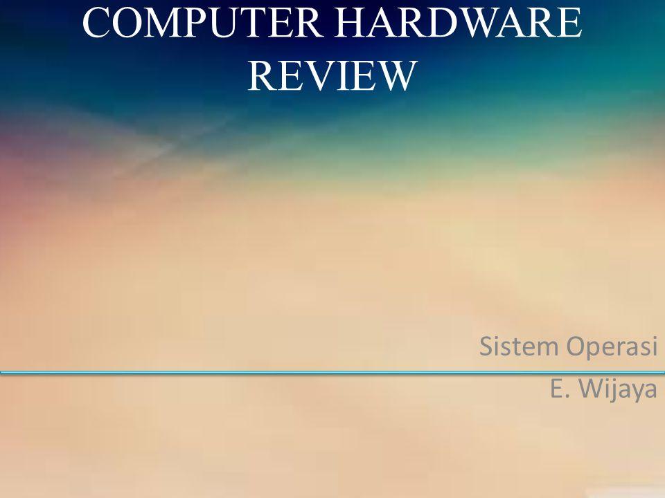COMPUTER HARDWARE REVIEW Sistem Operasi E. Wijaya