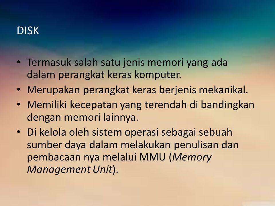 DISK Termasuk salah satu jenis memori yang ada dalam perangkat keras komputer. Merupakan perangkat keras berjenis mekanikal. Memiliki kecepatan yang t