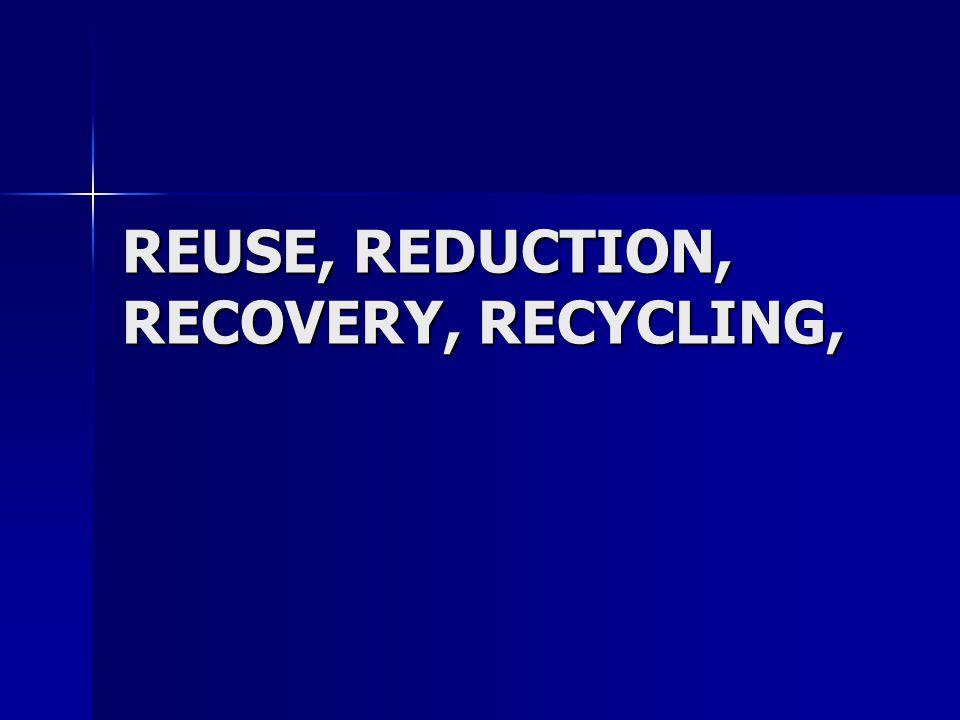 REUSE, REDUCTION, RECOVERY, RECYCLING,