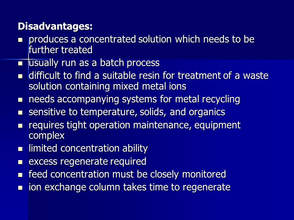 Disadvantages: produces a concentrated solution which needs to be further treated produces a concentrated solution which needs to be further treated u