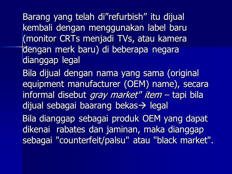 """Barang yang telah di""""refurbish"""" itu dijual kembali dengan menggunakan label baru (monitor CRTs menjadi TVs, atau kamera dengan merk baru) di beberapa"""